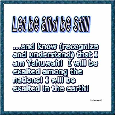 Let be and be still...I will be exalted among the nations!